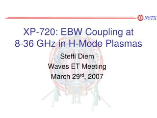 XP-720: EBW Coupling at  8-36 GHz in H-Mode Plasmas