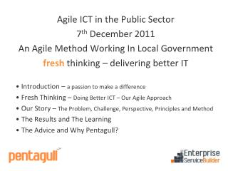 Agile ICT in the Public Sector 7 th  December 2011 An Agile Method Working In Local Government