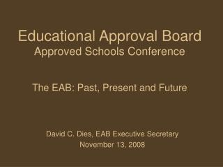 Educational Approval Board Approved Schools Conference The EAB: Past, Present and Future