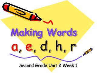 Making Words a ,  e , d, h, r
