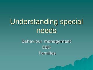 Understanding special needs