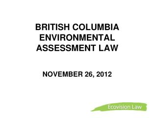 BRITISH COLUMBIA  ENVIRONMENTAL ASSESSMENT LAW  NOVEMBER 26, 2012