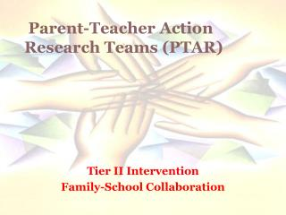 Parent-Teacher Action  Research Teams (PTAR)