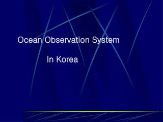 Ocean Observation System                   In Korea