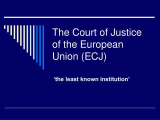 The Court of Justice of the European Union (ECJ)