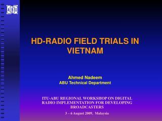 HD-RADIO FIELD TRIALS IN VIETNAM  Ahmed Nadeem ABU Technical Department