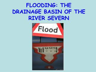 FLOODING: THE DRAINAGE BASIN OF THE RIVER SEVERN