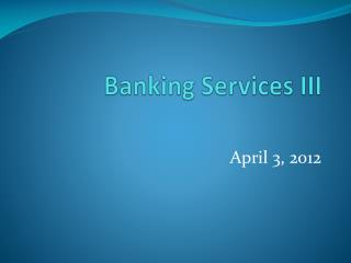 Banking Services III