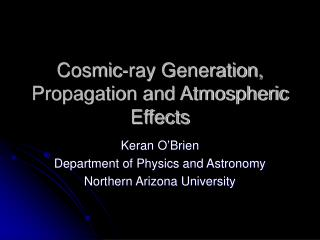 Cosmic-ray Generation, Propagation and Atmospheric Effects