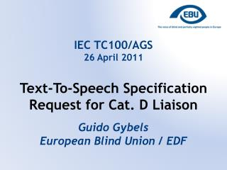IEC TC100/AGS 26 April 2011 Text-To-Speech Specification Request for Cat. D Liaison Guido Gybels