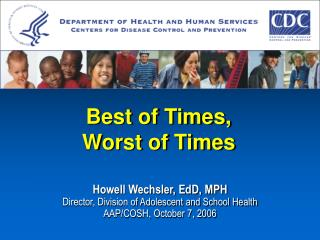 Howell Wechsler, EdD, MPH Director, Division of Adolescent and School Health