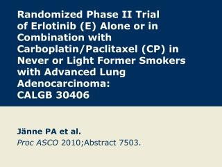 Jänne PA et al. Proc ASCO  2010;Abstract 7503.
