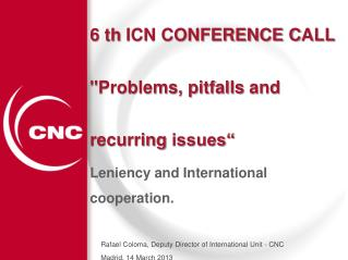 6  th  ICN CONFERENCE C ALL  ''Problems, pitfalls  and recurring  issues�