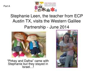 Stephanie Leen, the teacher from ECP Austin TX, visits the Western Galilee Partnership - June 2014