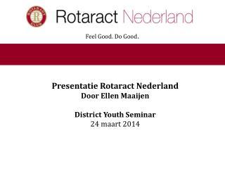 Presentatie Rotaract Nederland Door Ellen Maaijen District Youth Seminar 24 maart 2014
