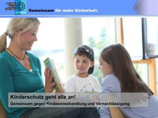Kinderschutz geht alle an!  Gemeinsam gegen Kindesmisshandlung und Vernachlässigung