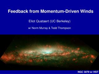 Feedback from Momentum-Driven Winds Eliot Quataert (UC Berkeley) w/ Norm Murray & Todd Thompson
