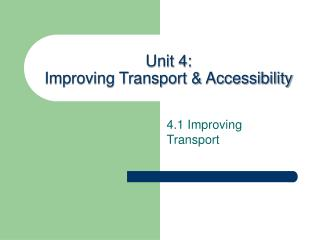 Unit 4: Improving Transport & Accessibility