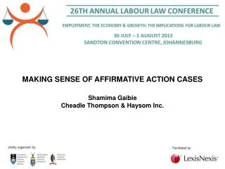 MAKING SENSE OF AFFIRMATIVE ACTION CASES Shamima Gaibie Cheadle Thompson & Haysom Inc.