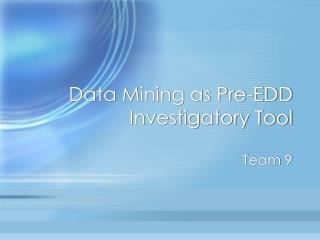 Data Mining as Pre-EDD Investigatory Tool