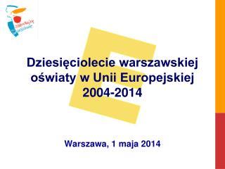 Dziesięciolecie warszawskiej oświaty w Unii Europejskiej 2004-2014