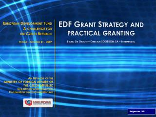 EDF Grant Strategy and practical granting Bruno De Groote –  Director  SOGEROM SA – Luxembourg