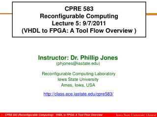 CPRE 583 Reconfigurable Computing Lecture 5: 9/7/2011 (VHDL to FPGA: A Tool Flow Overview )