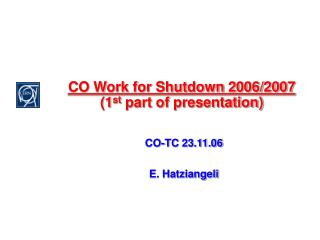 CO Work for Shutdown 2006/2007 (1 st  part of presentation)