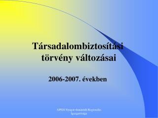 Társadalombiztosítási  törvény változásai 2006-2007. években