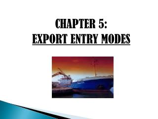 CHAPTER 5: EXPORT ENTRY MODES