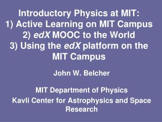 John W. Belcher MIT Department of Physics Kavli  Center for Astrophysics and Space Research
