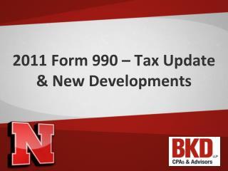 2011 Form 990 – Tax Update & New Developments