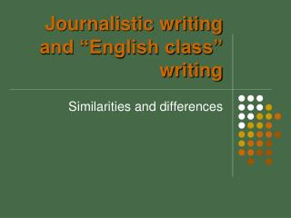 "Journalistic writing and ""English class"" writing"