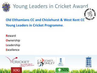 Old Elthamians CC and Chislehurst & West Kent CC Young Leaders in Cricket Programme . R eward