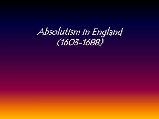 Absolutism in England  (1603-1688)