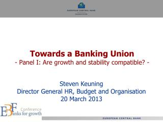Towards a Banking Union - Panel I: Are growth and stability compatible? -