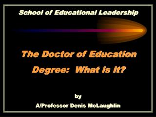 The Doctor of Education  Degree:  What is it?