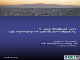 Barry Hirshorn  and Gerard Fryer,  Richard Hagemeyer Pacific Tsunami Warning Center