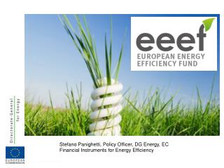 Stefano Panighetti, Policy Officer, DG Energy, EC Financial Instruments for Energy Efficiency