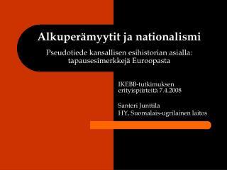 IKEBB-tutkimuksen erityispiirteitä 7.4.2008 Santeri Junttila HY, Suomalais-ugrilainen laitos