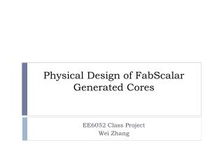 Physical Design of  FabScalar  Generated Cores