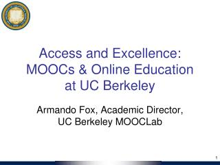 Access and Excellence: MOOCs & Online Education at UC Berkeley