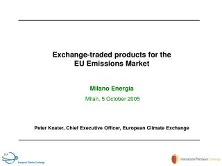 Exchange-traded products for the  EU Emissions Market Milano Energia  Milan, 5 October 2005