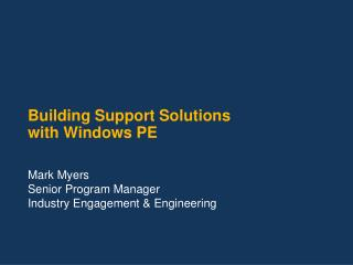 Building Support Solutions  with Windows PE