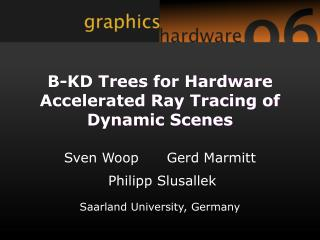 B-KD Trees for Hardware Accelerated Ray Tracing of Dynamic Scenes