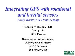 Integrating GPS with rotational and inertial sensors Early Warning & DamageMap