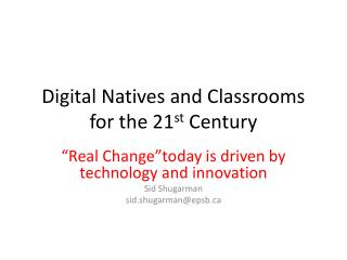 Digital Natives and Classrooms for the 21 st  Century
