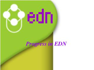 Progress in EDN