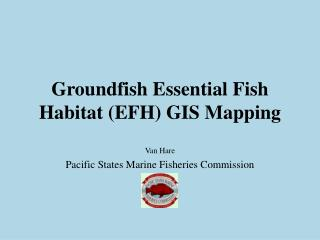 Groundfish Essential Fish Habitat (EFH) GIS Mapping