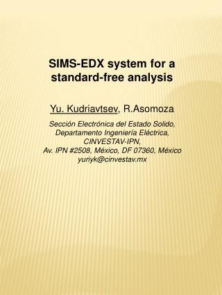 SIMS-EDX system for a  standard-free analysis Yu. Kudriavtsev , R.Asomoza